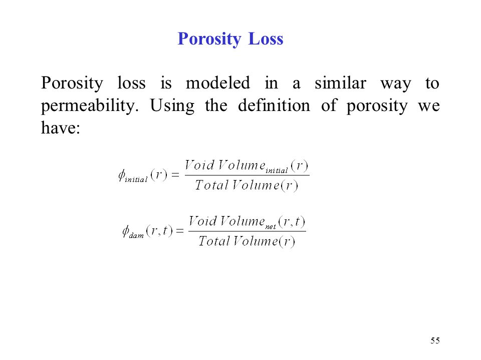Porosity Loss Porosity loss is modeled in a similar way to permeability.