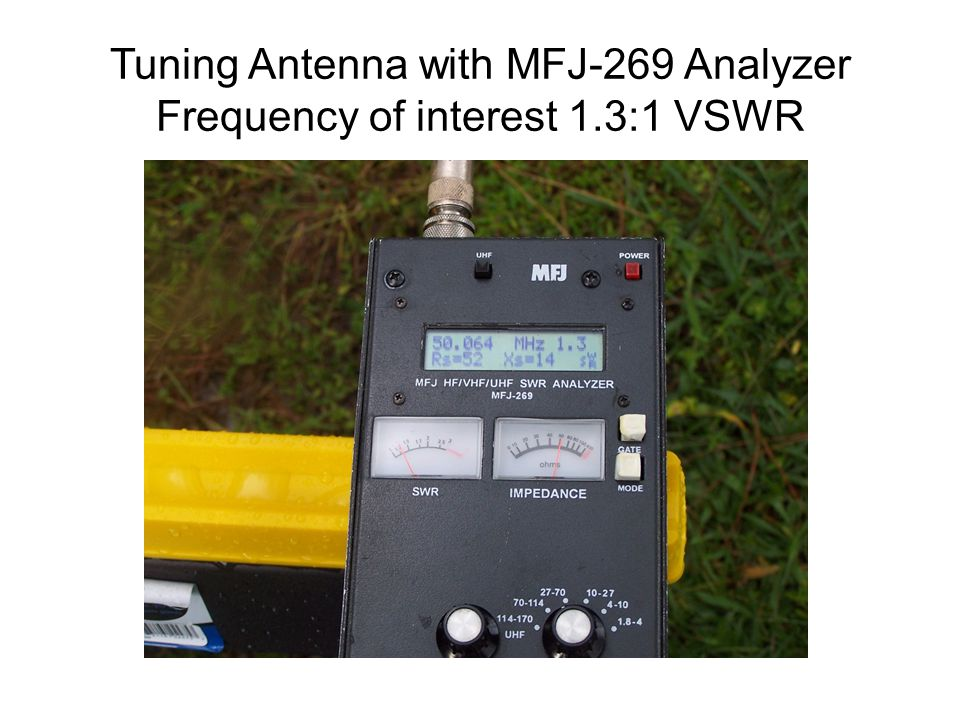 Tuning Antenna with MFJ-269 Analyzer Frequency of interest 1.3:1 VSWR
