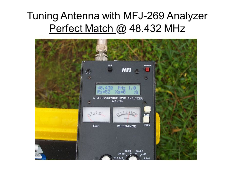 Tuning Antenna with MFJ-269 Analyzer Perfect Match @ 48.432 MHz