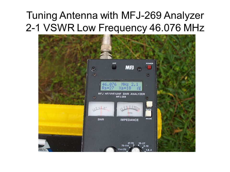Tuning Antenna with MFJ-269 Analyzer 2-1 VSWR Low Frequency 46.076 MHz