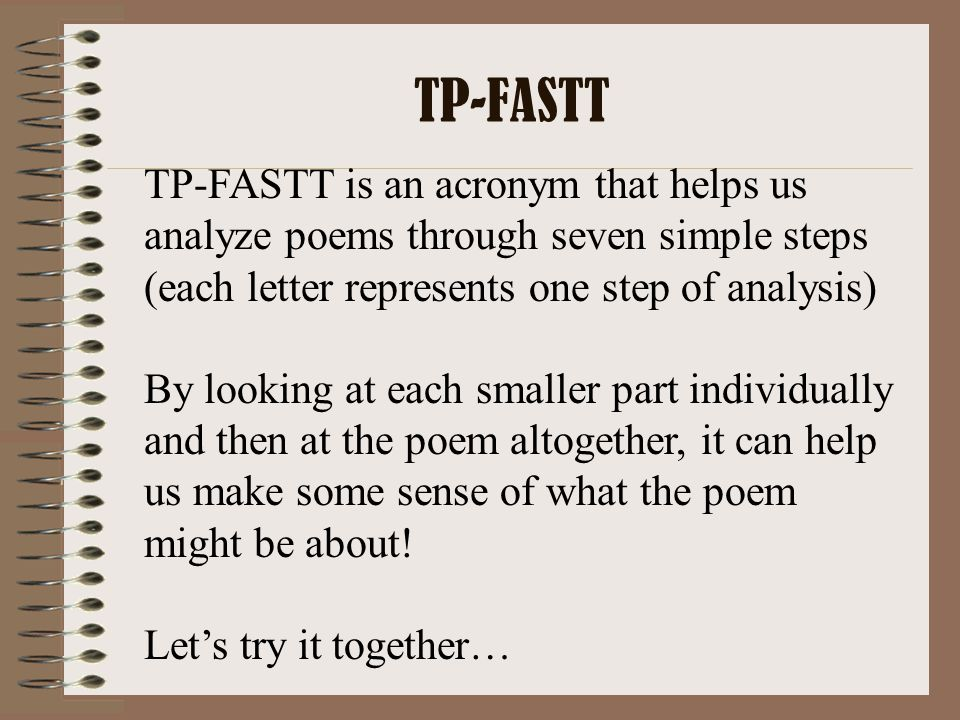 TP-FASTT TP-FASTT is an acronym that helps us analyze poems through seven simple steps (each letter represents one step of analysis)