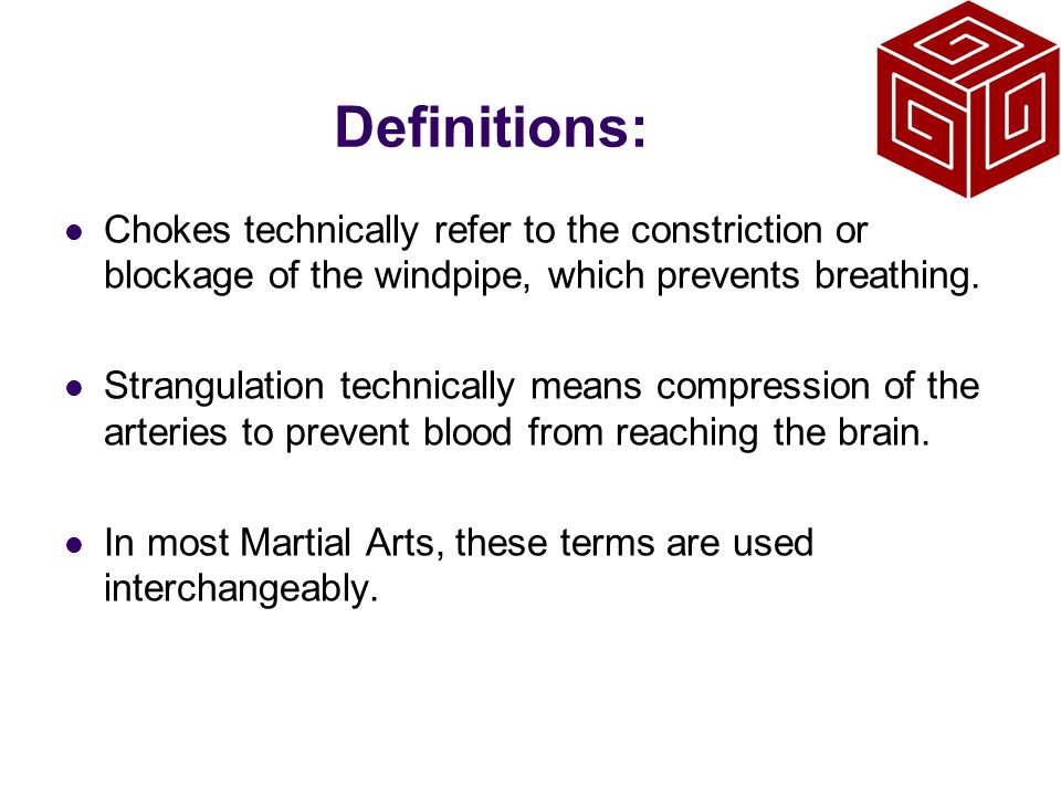 Definitions: Chokes technically refer to the constriction or blockage of the windpipe, which prevents breathing.