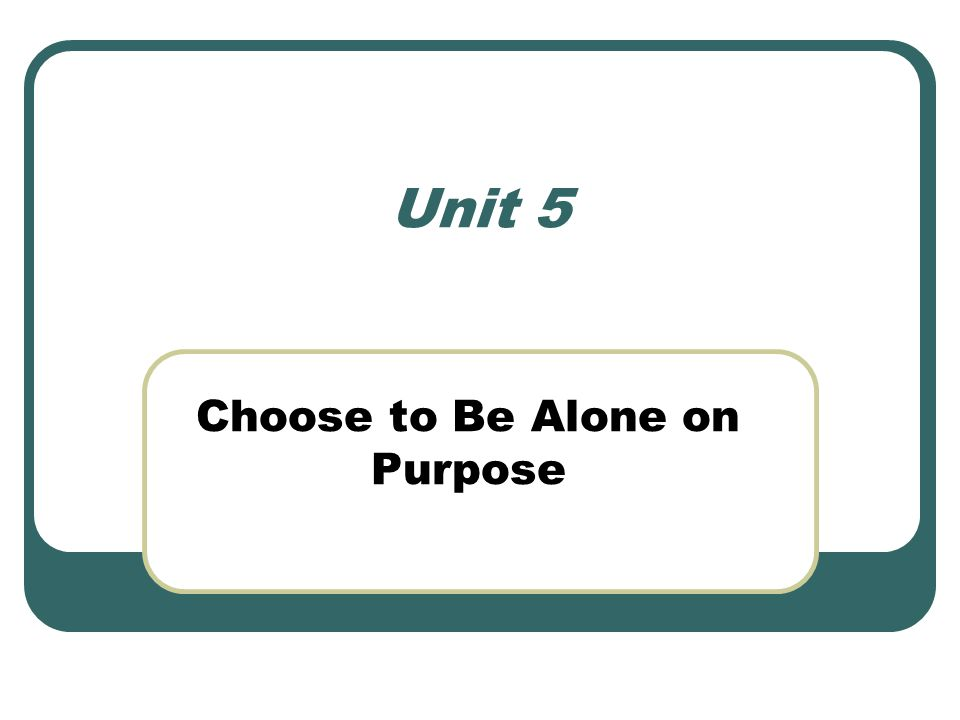 Choose to Be Alone on Purpose
