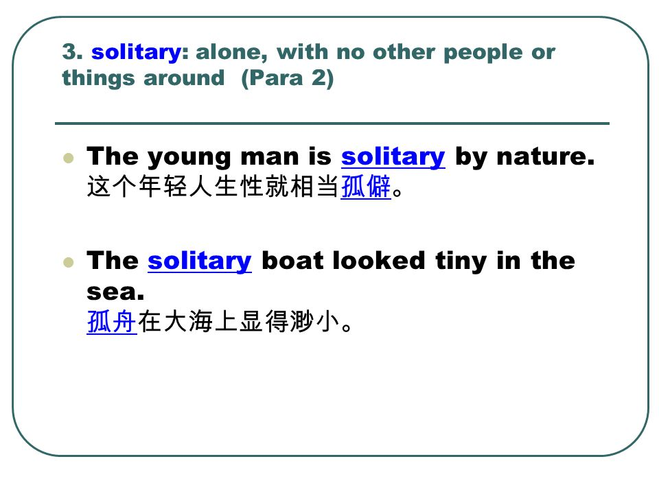 3. solitary: alone, with no other people or things around (Para 2)