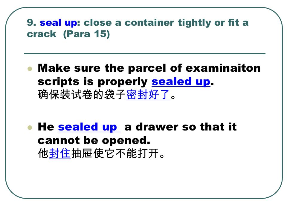 9. seal up: close a container tightly or fit a crack (Para 15)