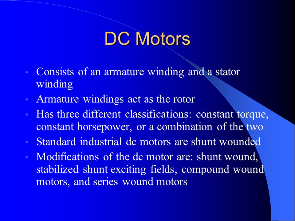 DC Motors Consists of an armature winding and a stator winding