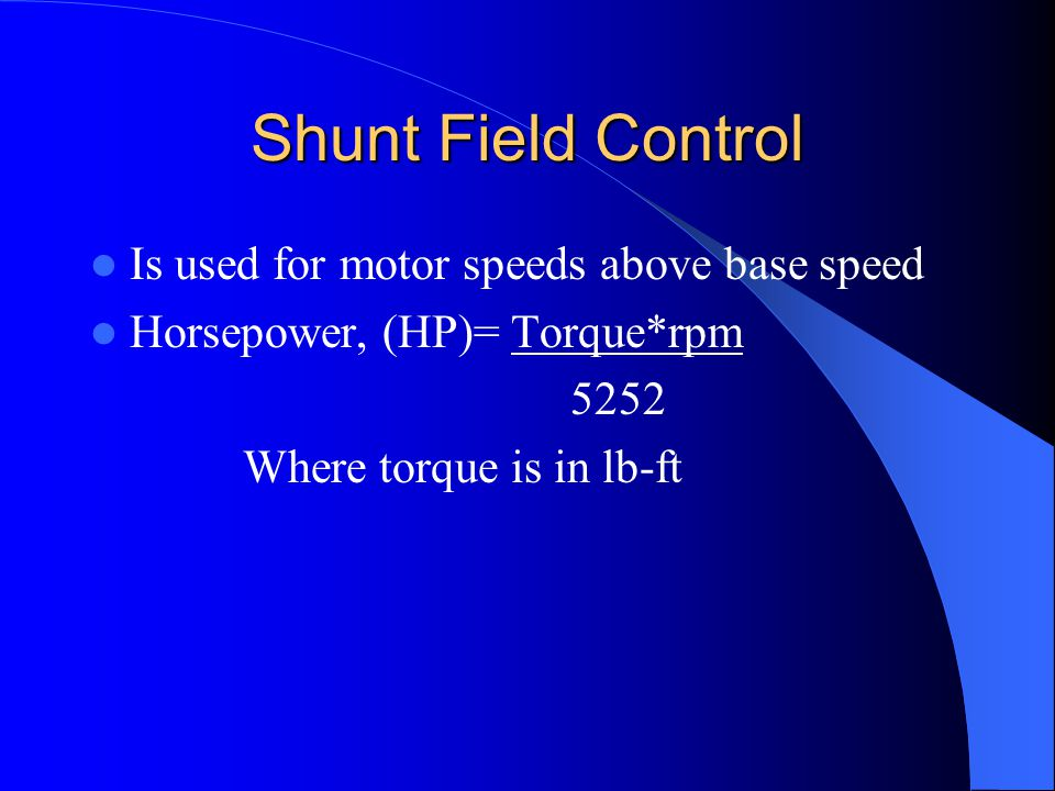 Shunt Field Control Is used for motor speeds above base speed