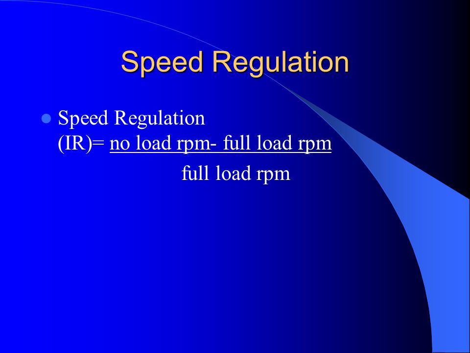 Speed Regulation Speed Regulation (IR)= no load rpm- full load rpm