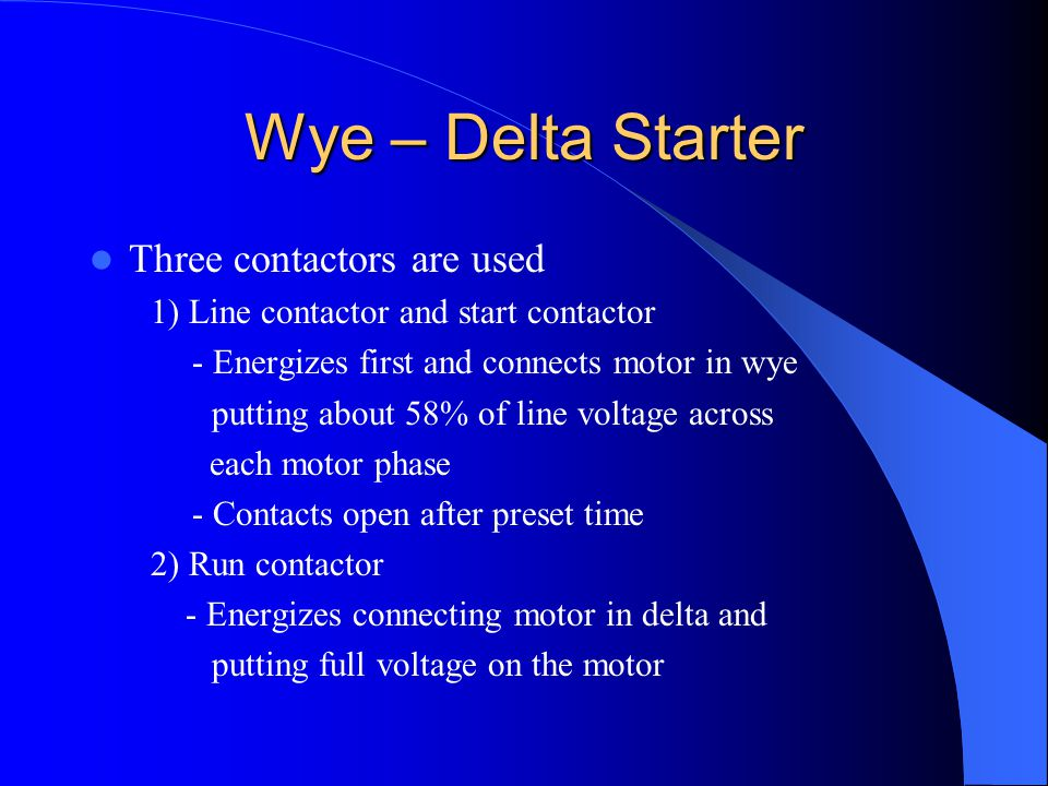 Wye – Delta Starter Three contactors are used