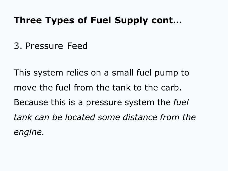 Three Types of Fuel Supply cont… 3. Pressure Feed