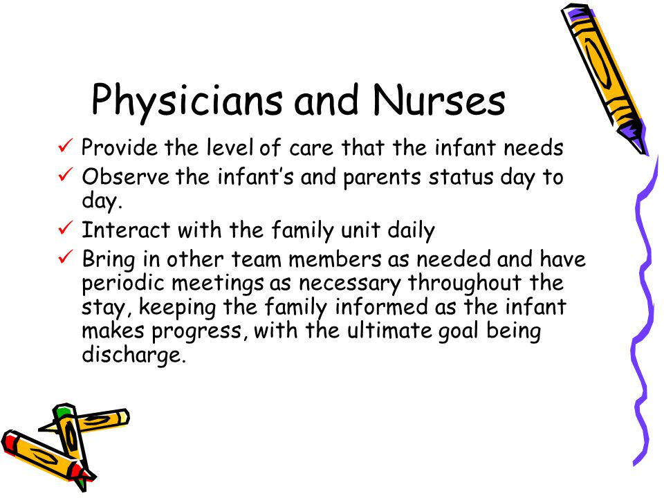 Physicians and Nurses Provide the level of care that the infant needs