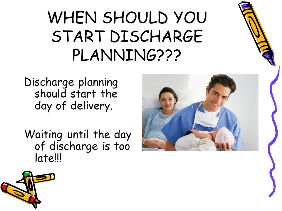 WHEN SHOULD YOU START DISCHARGE PLANNING