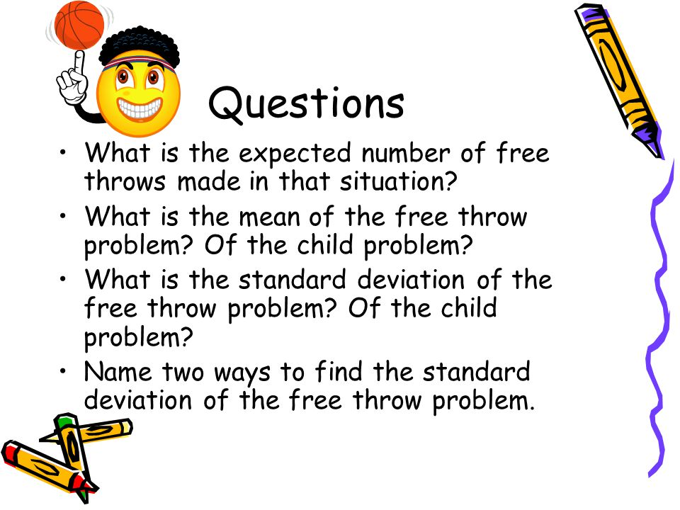 Questions What is the expected number of free throws made in that situation What is the mean of the free throw problem Of the child problem