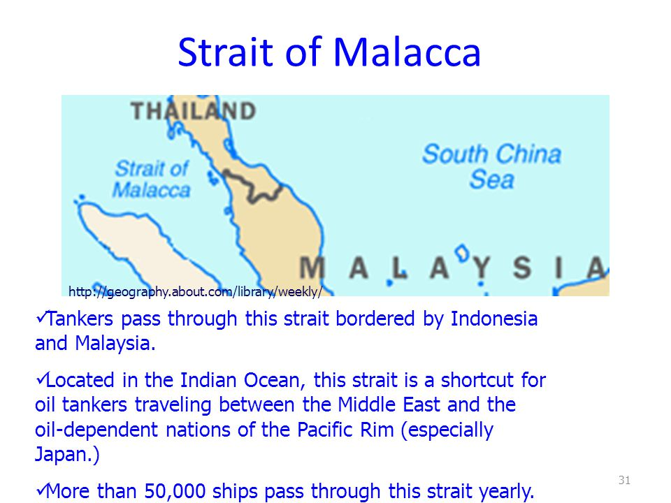 Strait of Malacca http://geography.about.com/library/weekly/ Tankers pass through this strait bordered by Indonesia and Malaysia.