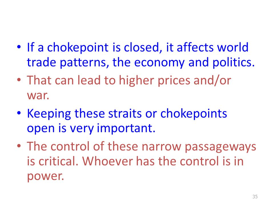 If a chokepoint is closed, it affects world trade patterns, the economy and politics.