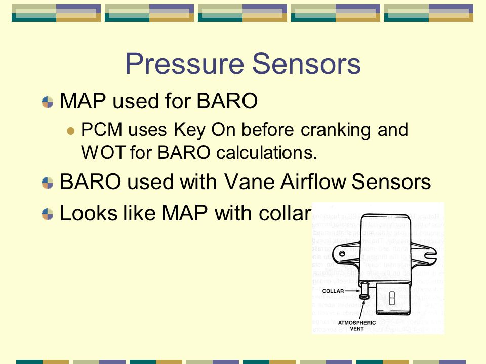 Pressure Sensors MAP used for BARO BARO used with Vane Airflow Sensors
