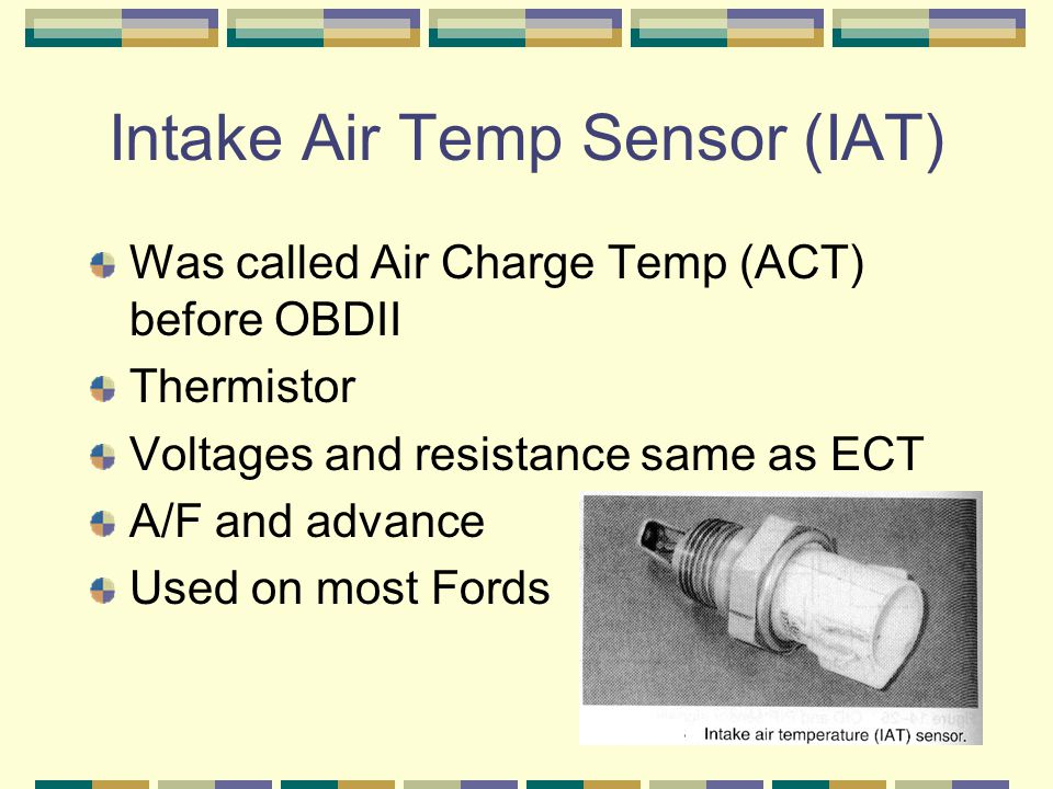 Intake Air Temp Sensor (IAT)