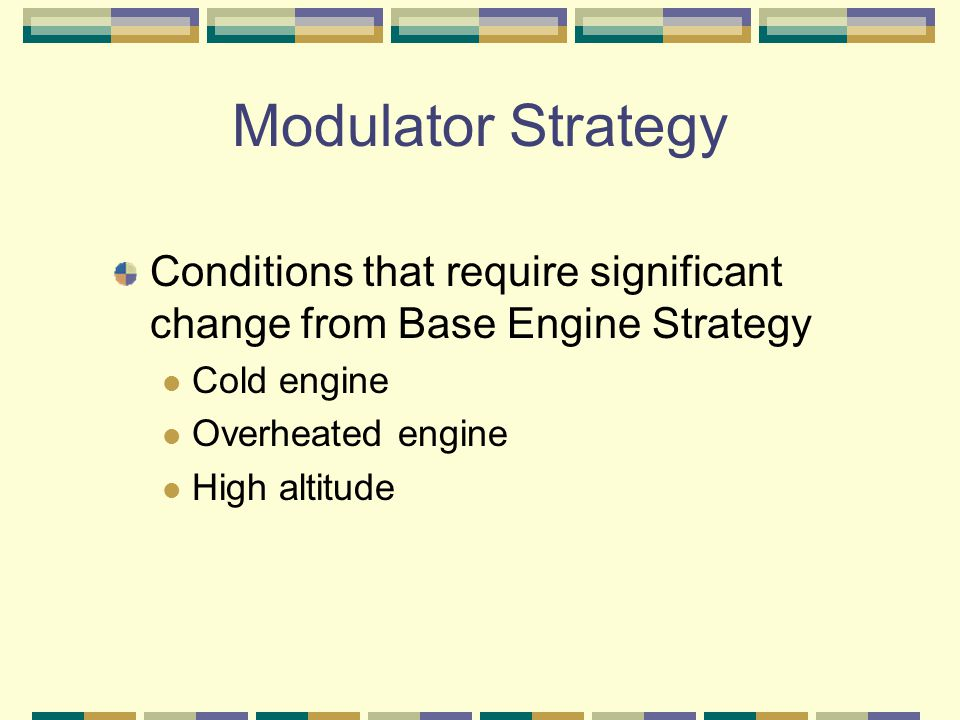 Modulator Strategy Conditions that require significant change from Base Engine Strategy. Cold engine.