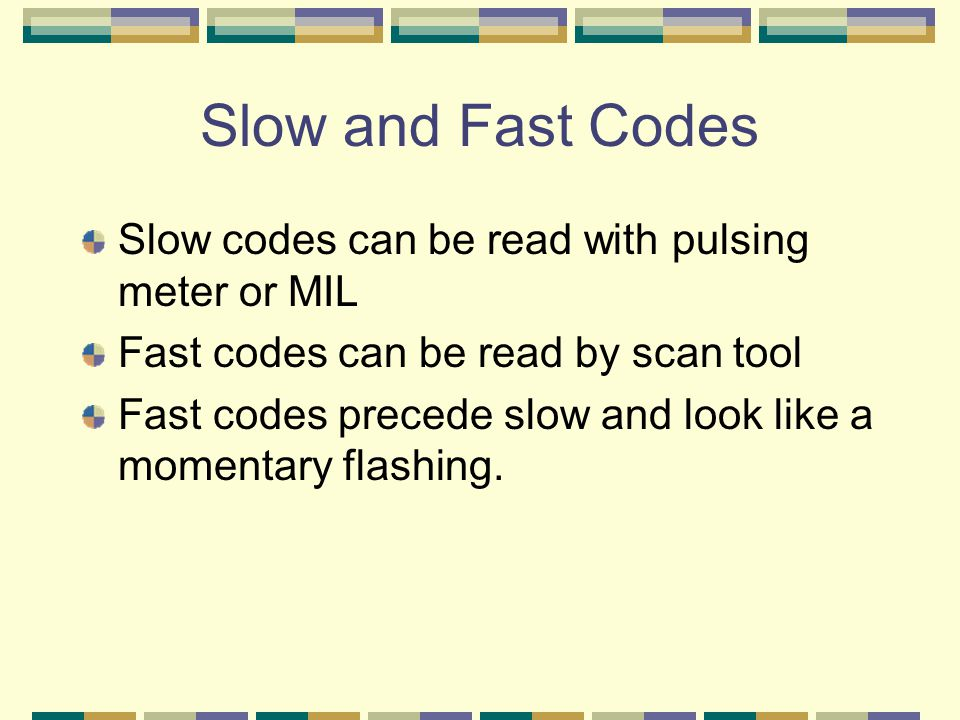 Slow and Fast Codes Slow codes can be read with pulsing meter or MIL