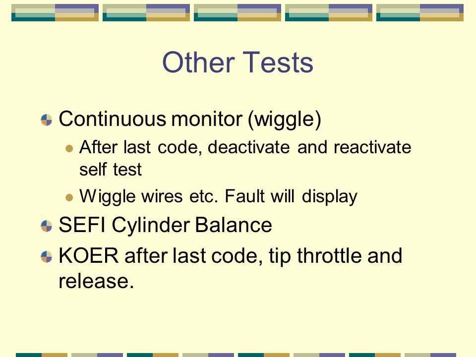 Other Tests Continuous monitor (wiggle) SEFI Cylinder Balance
