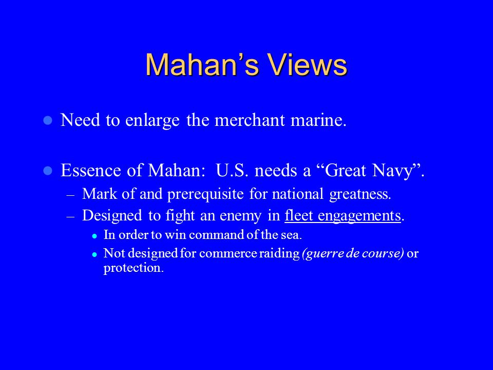 Mahan's Views Need to enlarge the merchant marine.