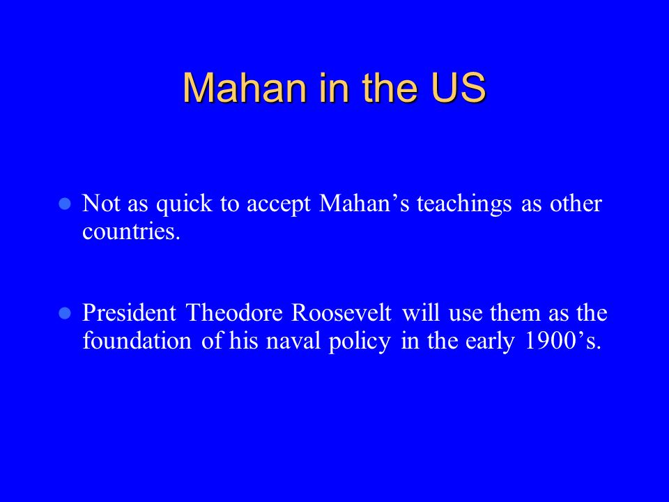 Mahan in the US Not as quick to accept Mahan's teachings as other countries.