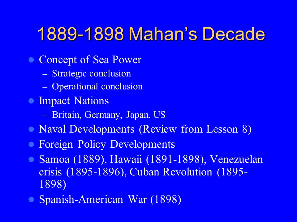1889-1898 Mahan's Decade Concept of Sea Power Impact Nations