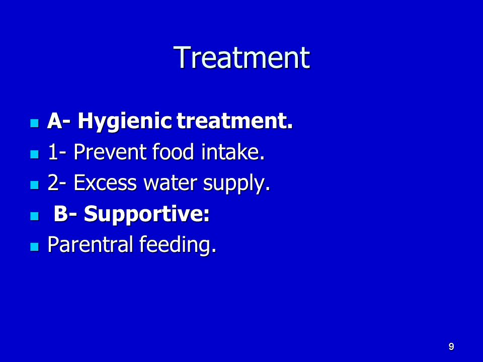 Treatment A- Hygienic treatment. 1- Prevent food intake.
