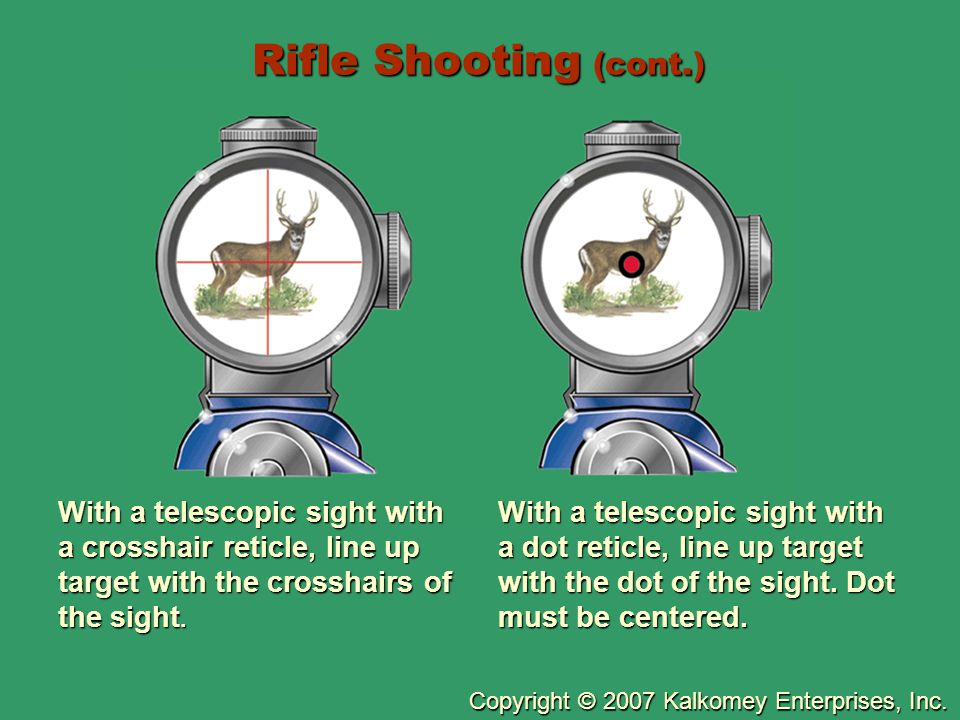 Rifle Shooting (cont.) With a telescopic sight with a crosshair reticle, line up target with the crosshairs of the sight.