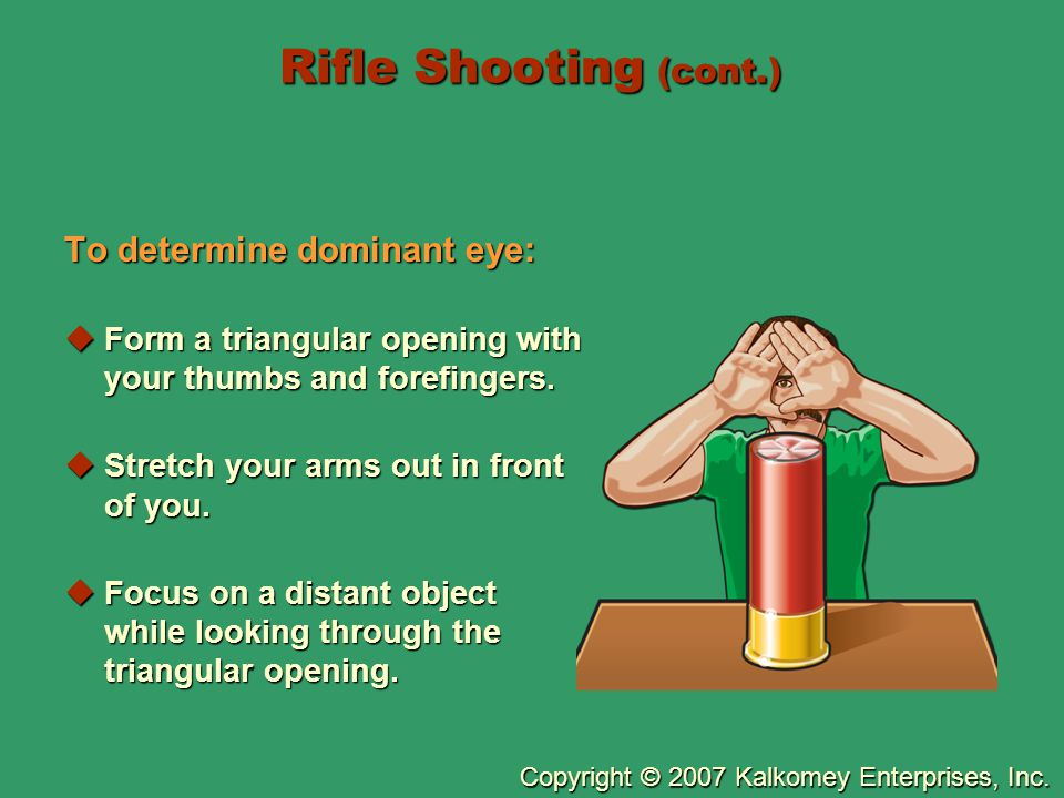 Rifle Shooting (cont.) To determine dominant eye: