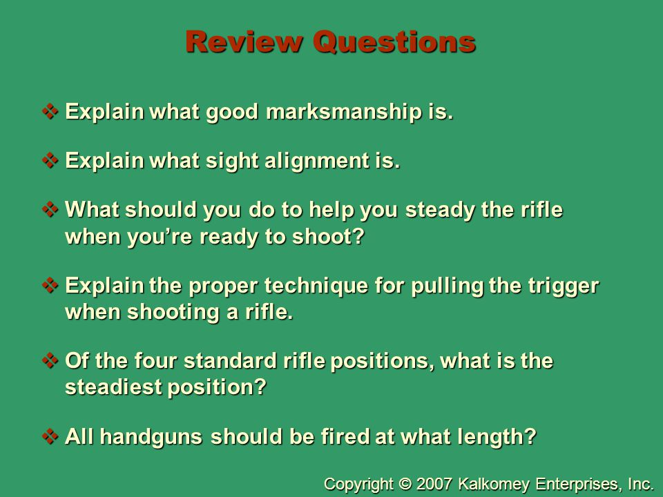 Review Questions Explain what good marksmanship is.