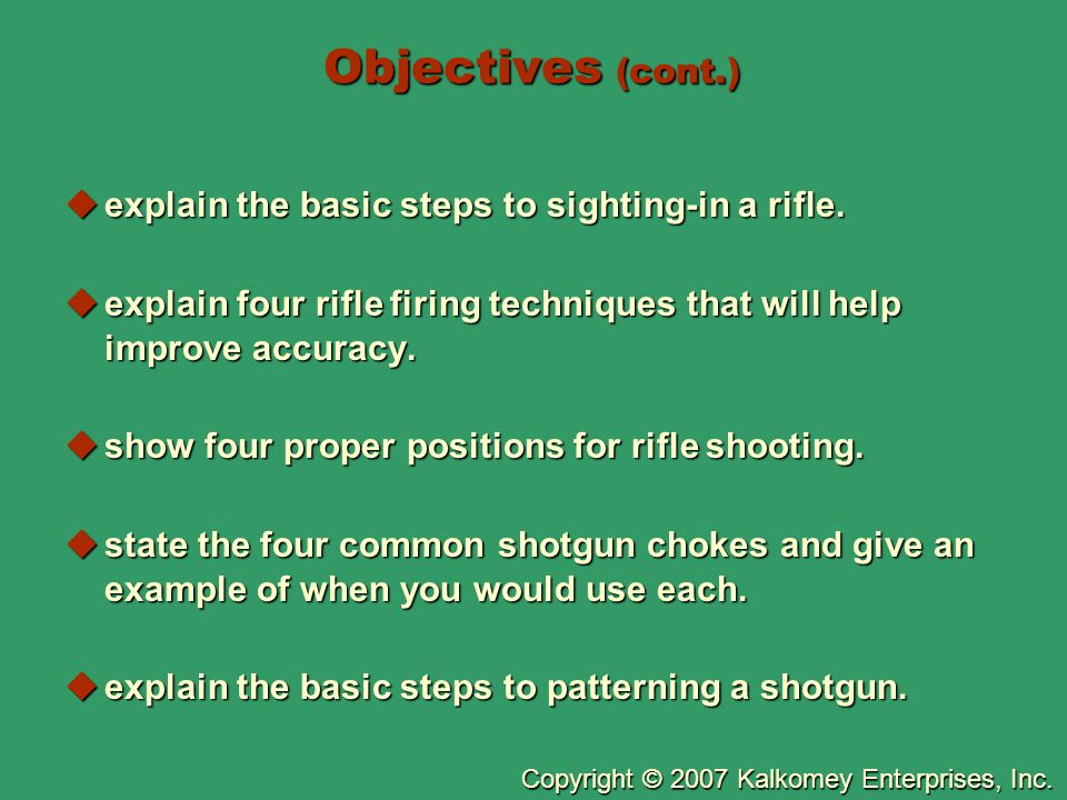 Objectives (cont.) explain the basic steps to sighting-in a rifle.