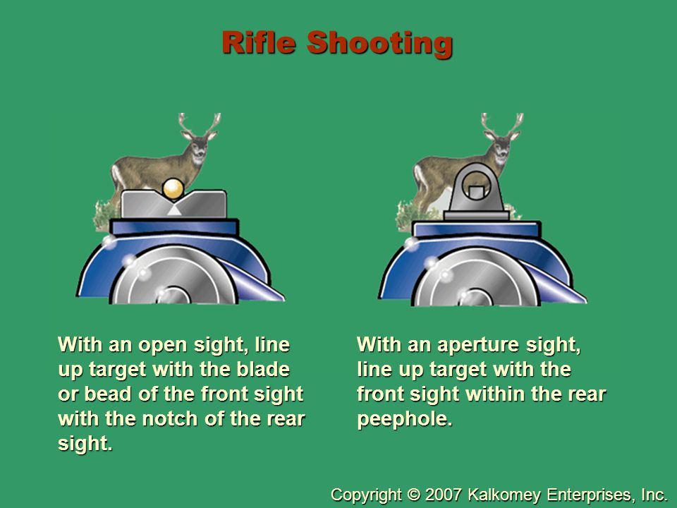 Rifle Shooting With an open sight, line up target with the blade or bead of the front sight with the notch of the rear sight.