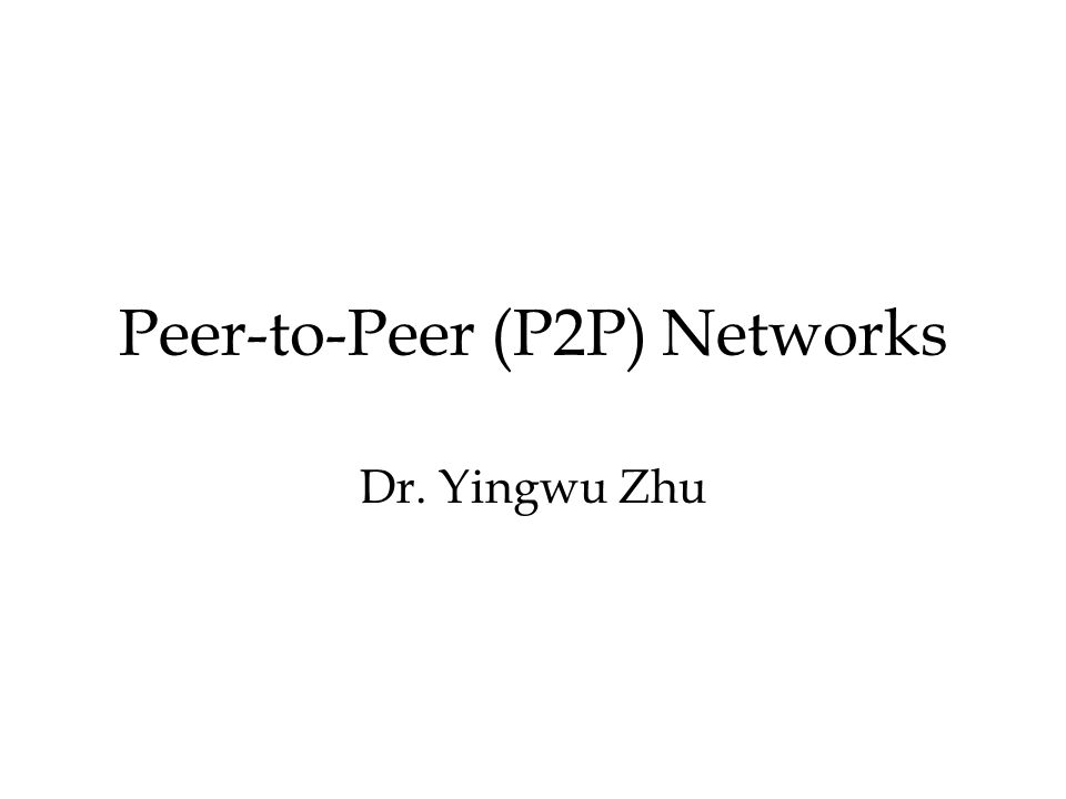 Peer-to-Peer (P2P) Networks
