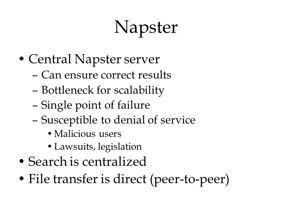 Napster Central Napster server Search is centralized