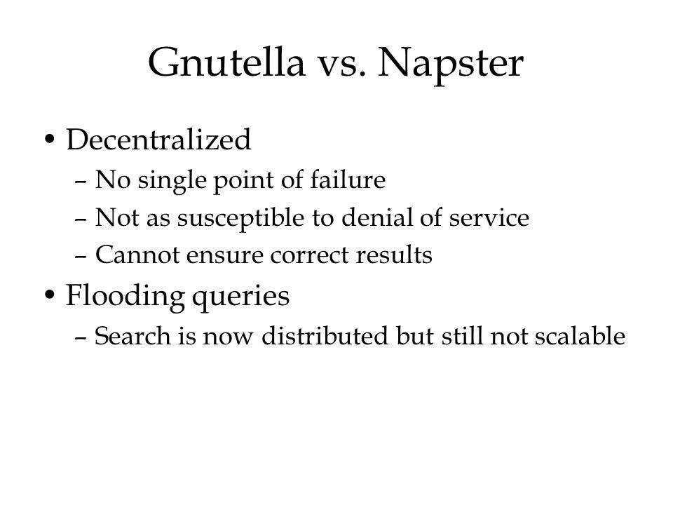 Gnutella vs. Napster Decentralized Flooding queries