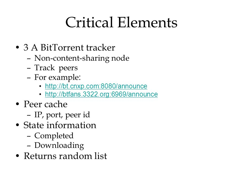 Critical Elements 3 A BitTorrent tracker Peer cache State information