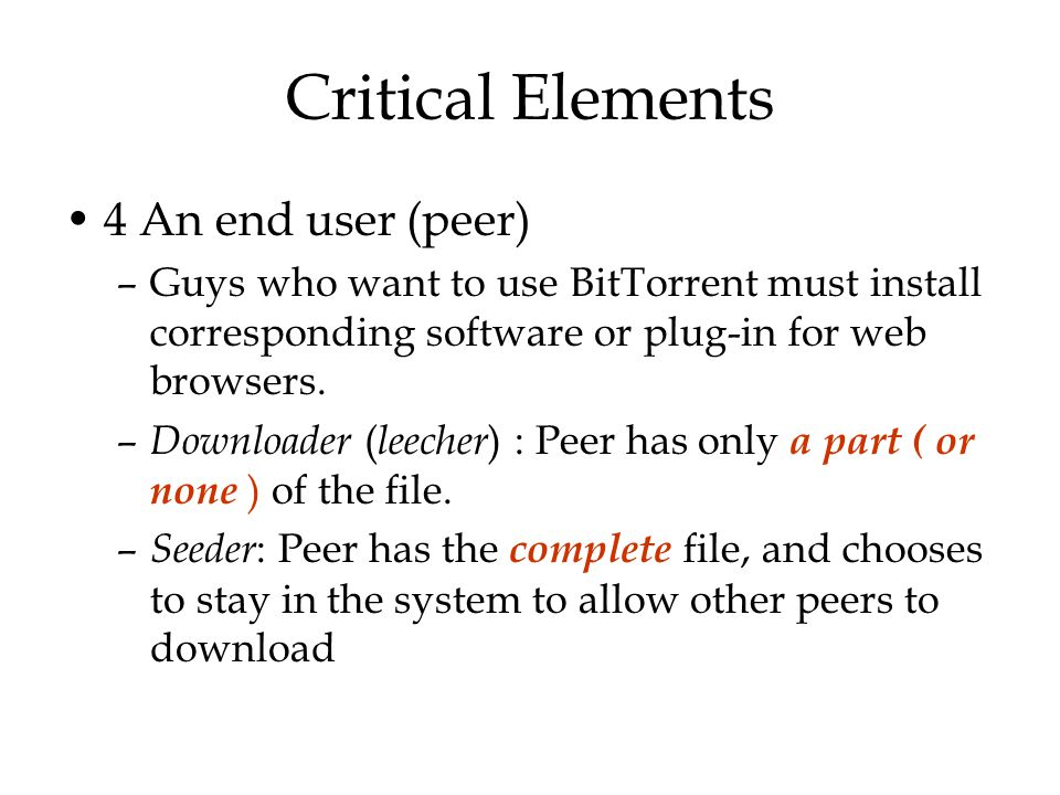 Critical Elements 4 An end user (peer)