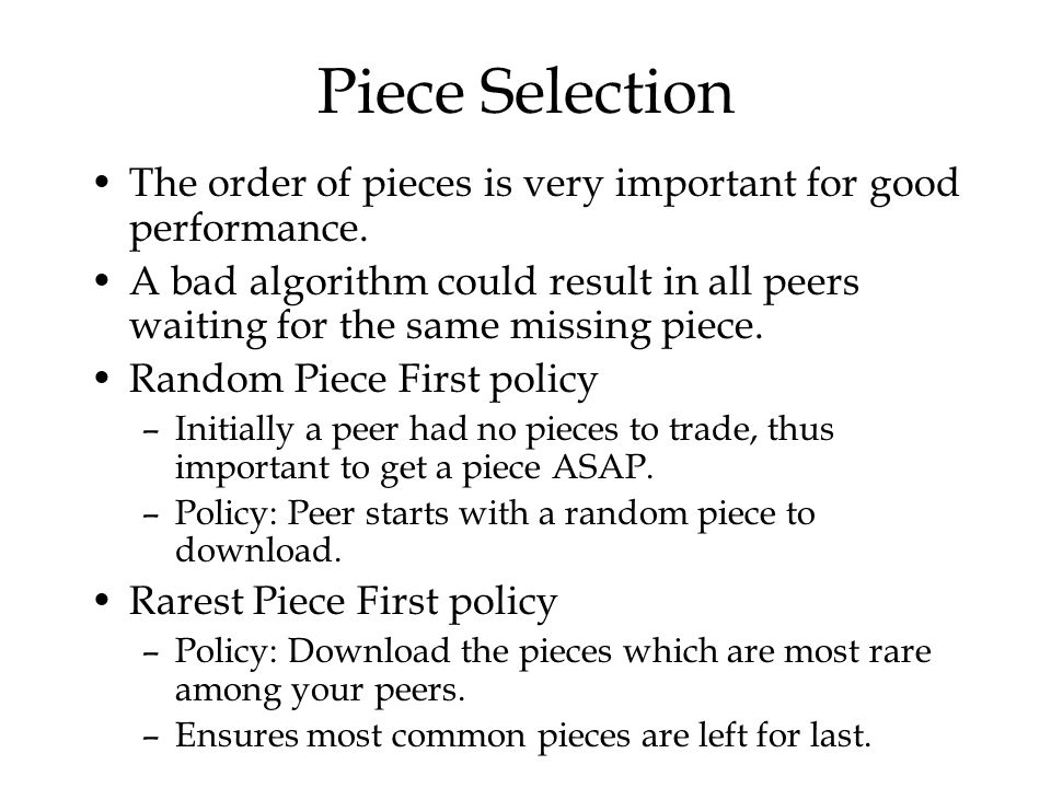 Piece Selection The order of pieces is very important for good performance.