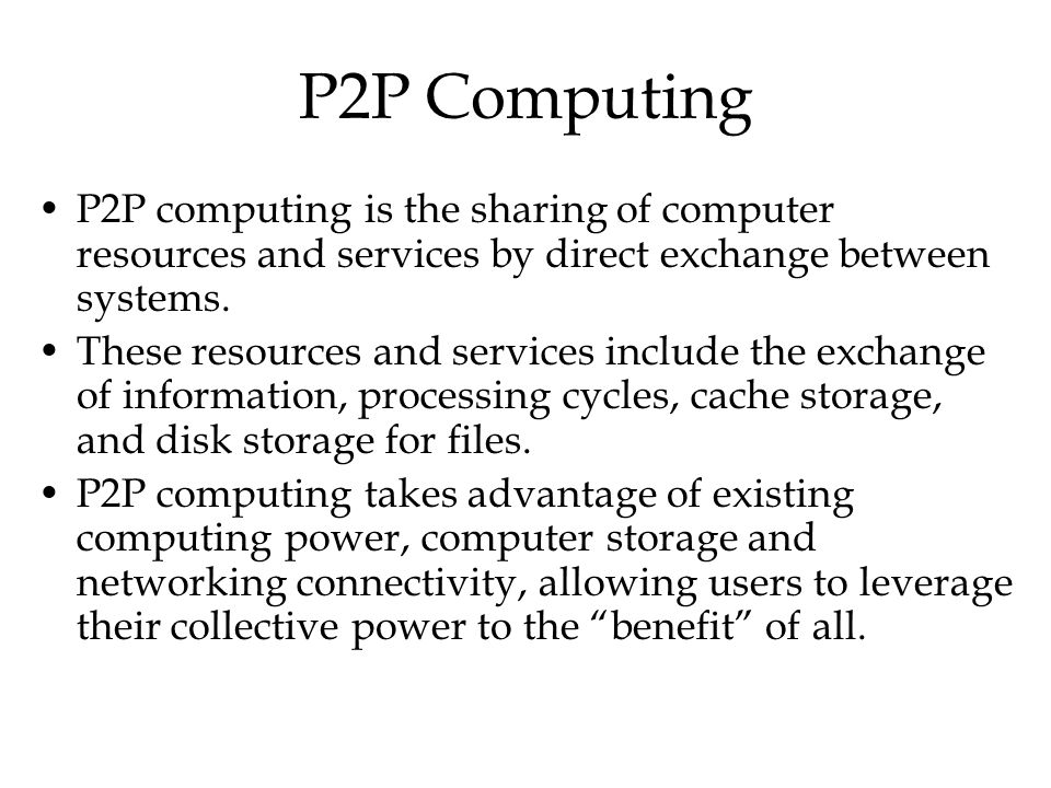 P2P Computing P2P computing is the sharing of computer resources and services by direct exchange between systems.