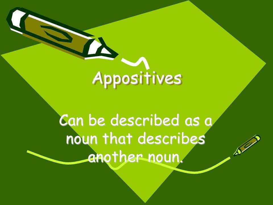 Can be described as a noun that describes another noun.