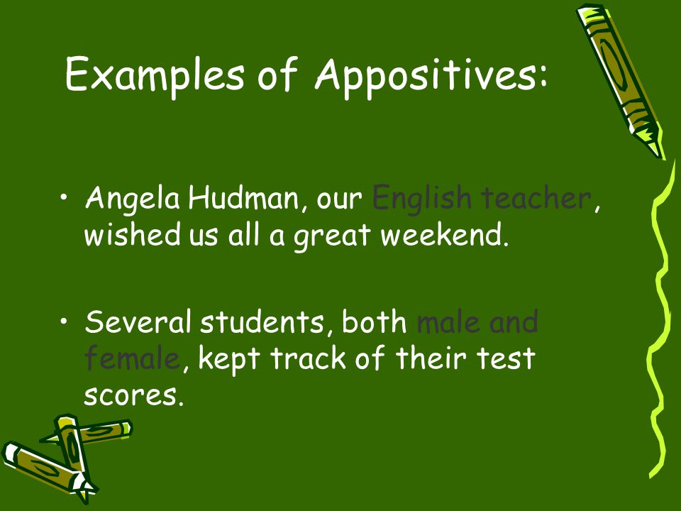 Examples of Appositives: