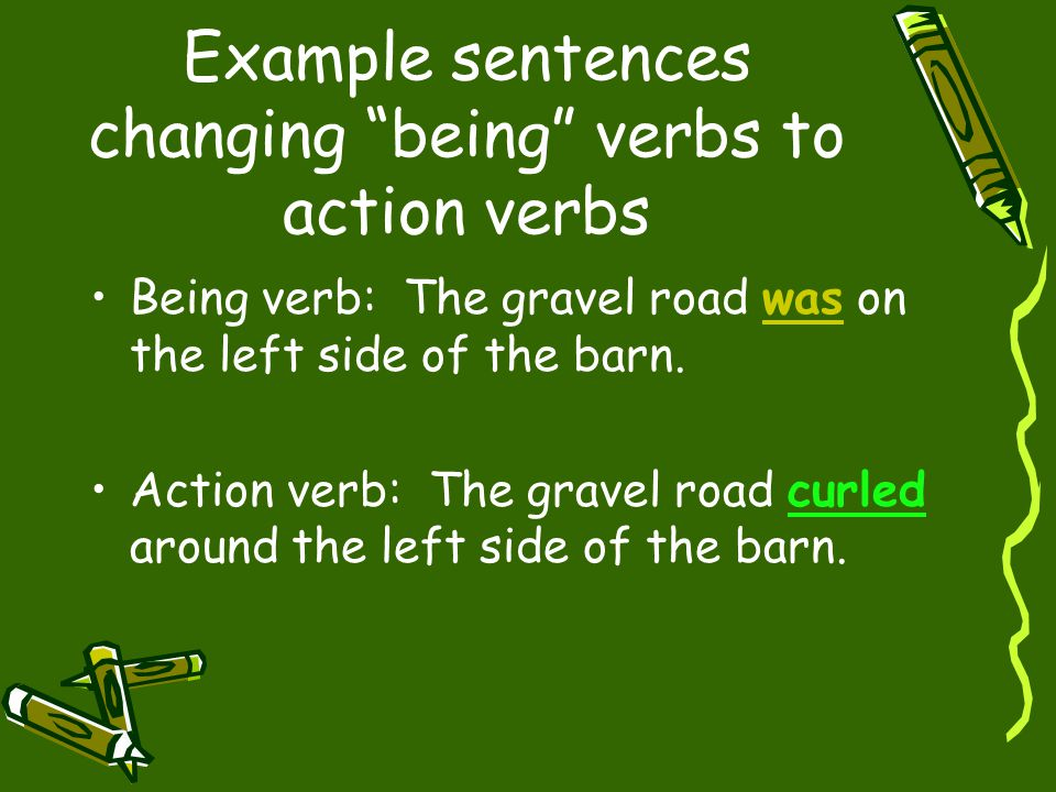 Example sentences changing being verbs to action verbs