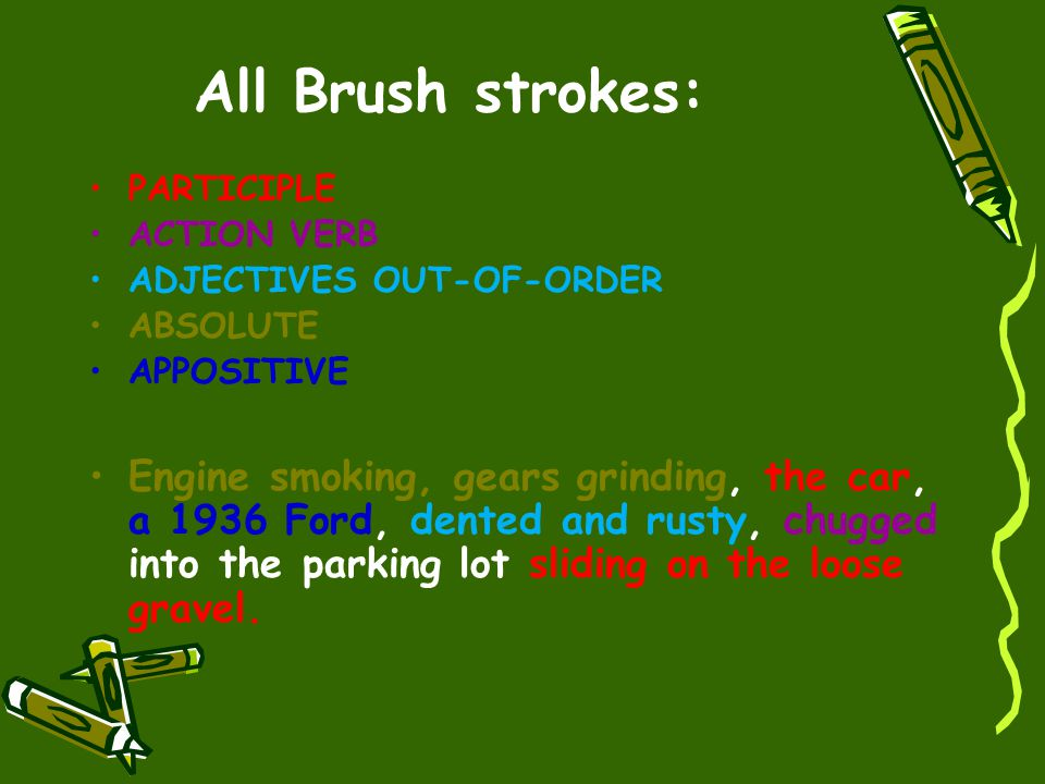 All Brush strokes: PARTICIPLE. ACTION VERB. ADJECTIVES OUT-OF-ORDER. ABSOLUTE. APPOSITIVE.