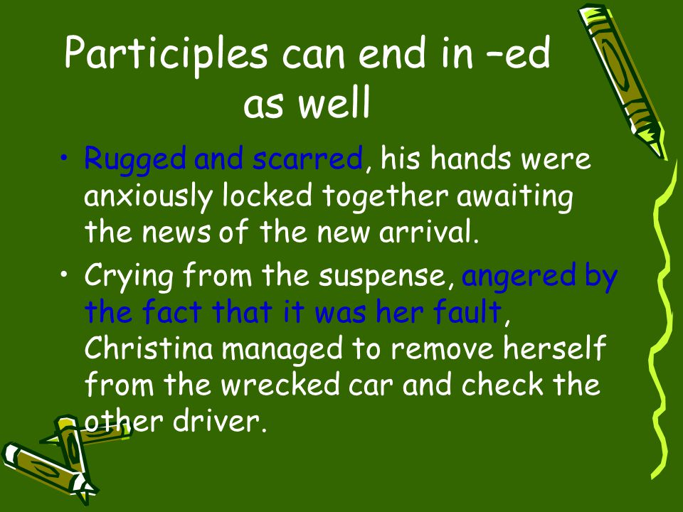 Participles can end in –ed as well