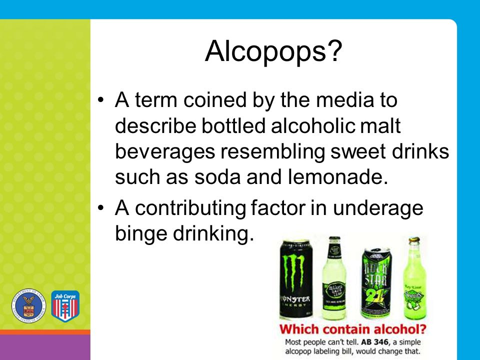 Alcopops A term coined by the media to describe bottled alcoholic malt beverages resembling sweet drinks such as soda and lemonade.