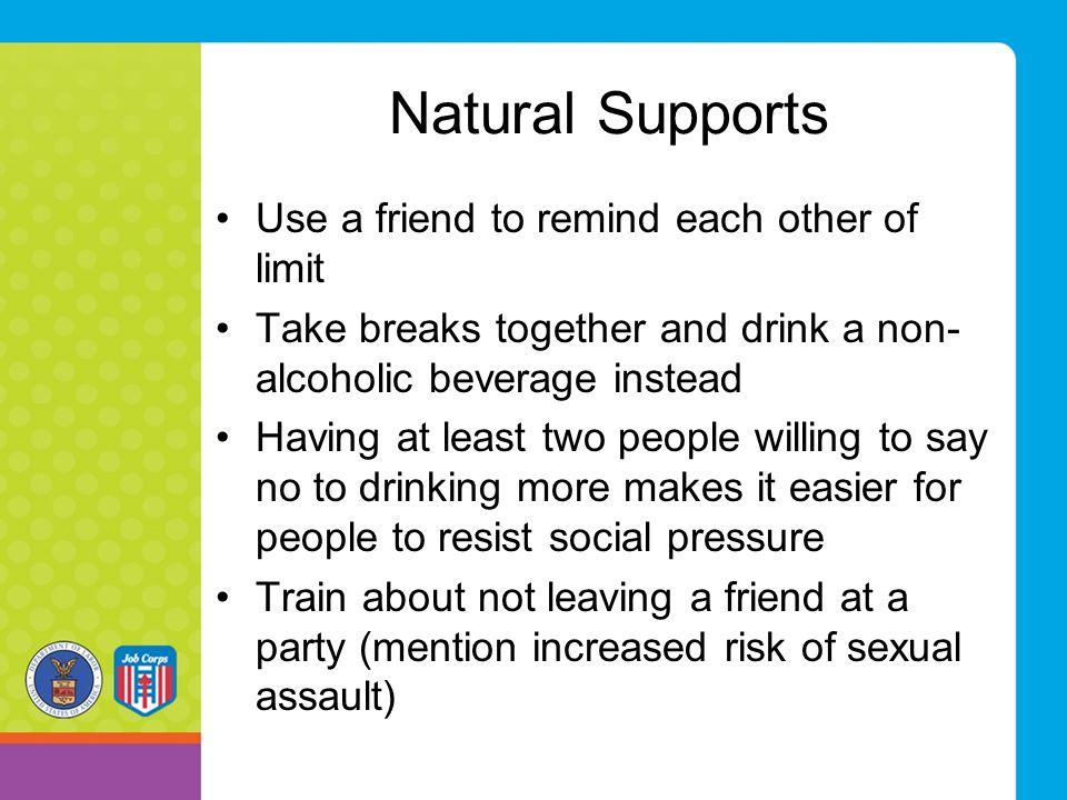 Natural Supports Use a friend to remind each other of limit
