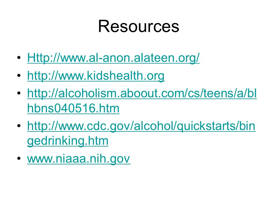 Resources Http://www.al-anon.alateen.org/ http://www.kidshealth.org