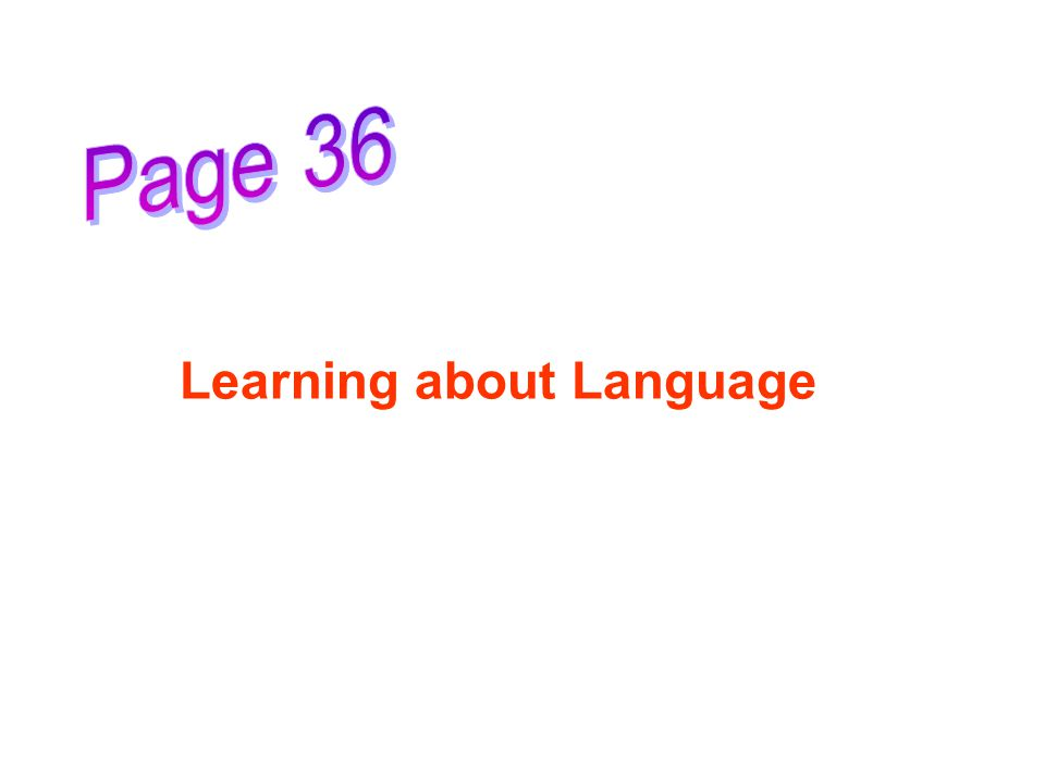 Page 36 Learning about Language