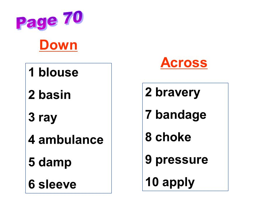 Page 70 Down Across 1 blouse 2 basin 3 ray 2 bravery 7 bandage